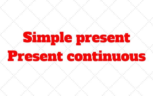 Presente Simple y Continuo