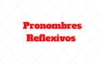 Pronombres Reflexivos: Ejemplos, Que son y lo que debes saber