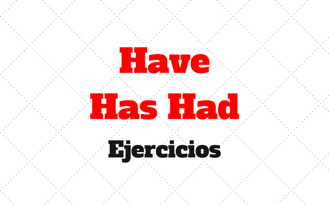 ejercicios Have Has Had