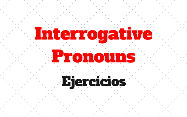 ejercicios Interrogative Pronouns