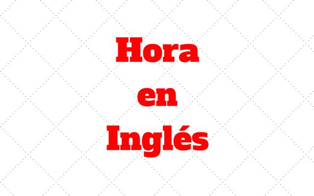Como Preguntar Y Decir La Hora En Ingles Estudiaringles Online