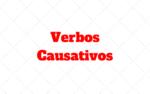 Verbos Causativos: Qué son y Cómo se usan