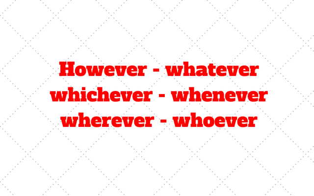 However, whatever, whichever, whenever, wherever, whoever