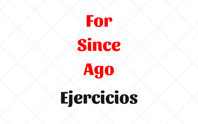 For Since Ago ejercicios