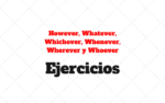 Ejercicios However, Whatever, Whichever, Whenever, Wherever y Whoever