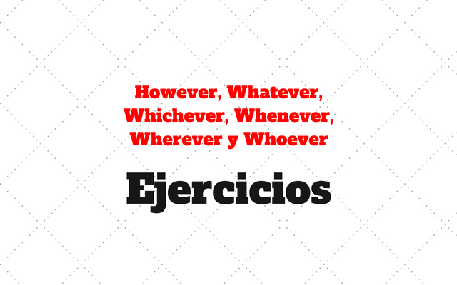 However, Whatever, Whichever, Whenever, Wherever y Whoever ejercicios