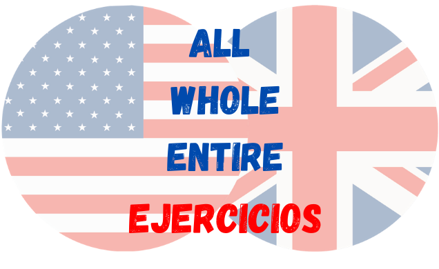 ejercicios ingles All Whole y Entire