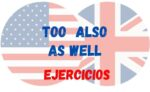 Also / too / as well Ejercicios